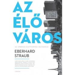 Eberhard Straub: Az élő város - Az urbánus életformák változásai