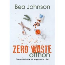 Bea Johnson: Zero Waste otthon - Kevesebb hulladék, egyszerűbb élet