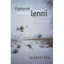 Blénesi Éva: Cigánynak lenni, költőnek lenni - Közelítések Bari Károly költészetéhez