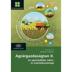 Mizik Tamás: Agrárgazdaságtan II. - Az agrárfejlődés mikro- és makroökonómiája