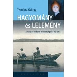 Tverdota György: Hagyomány és lelemény - A magyar irodalmi modernség első hulláma