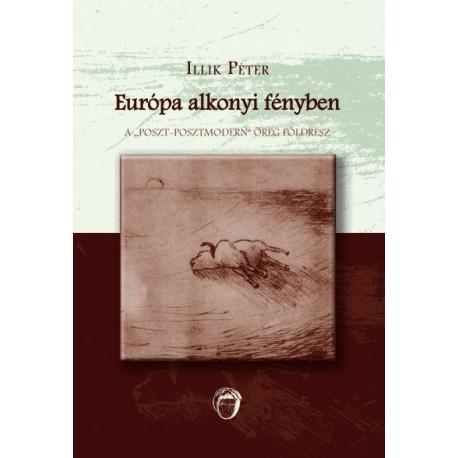 """Illik Péter: Európa alkonyi fényben - A """"poszt-posztmodern"""" öreg földrész"""