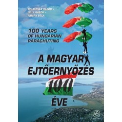Boldizsár Gábor - Gáll Gábor - Novák Béla: A magyar ejtőernyőzés 100 éve - 100 years of Hungarian pararchuting