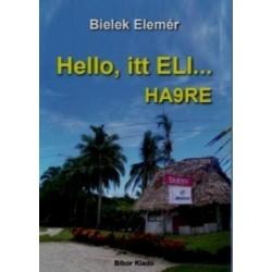 Bielek Elemér: Hello, itt ELI... HA9RE