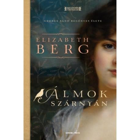 Elizabeth Berg: Álmok szárnyán - George Sand regényes élete