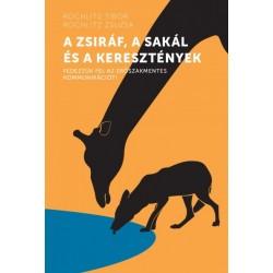 Rochlitz Zsuzsa - Rochlitz Tibor: A zsiráf, a sakál és a keresztények - Fedezzük fel az erőszakmentes kommunikációt!