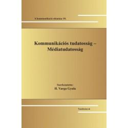 H. Varga Gyula: Kommunikációs tudatosság - Médiatudatosság - A kommunikáció oktatása 10.