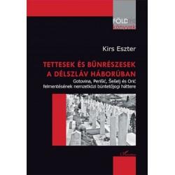 Kirs Eszter: Tettesek és bűnrészesek a délszláv háborúban - Gotovina, Perisic, Seselj és Oric felmentésének nemzetközi büntet...