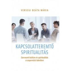 Versegi Beáta Mária: Kapcsolatteremtő spiritualitás - Szervezeti kultúra és spiritualitás a szupervízió tükrében