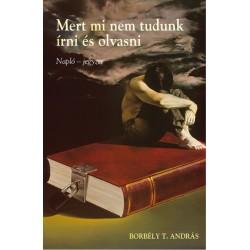 Borbély András: Mert mi nem tudunk írni és olvasni - Napló - jegyzet