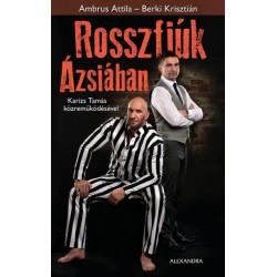 Ambrus Attila - Berki Krisztián - Karizs Tamás: Rosszfiúk Ázsiában