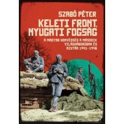 Szabó Péter: Keleti front, nyugati fogság - A magyar honvédség a második világháborúban és azután, 1941-1946
