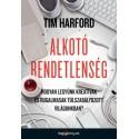 Tim Hardford: Alkotó rendetlenség - Hogyan legyünk kreatívak és rugalmasak túlszabályozott világunkban?