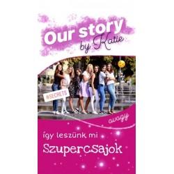 Bacsa Katie: Így leszünk mi szupercsajok - Our Story by Katie