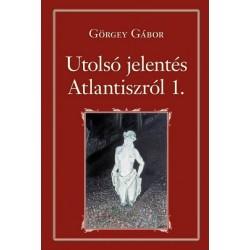 Görgey Gábor: Utolsó jelentés Atlantiszról I.