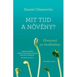Daniel Chamovitz: Mit tud a növény? - Útmutató az érzékekhez