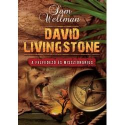 Sam Wellman: David Livingstone - A felfedező és misszionárius