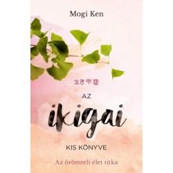 Mogi Ken: Az ikigai kis könyve - Az örömteli élet titka