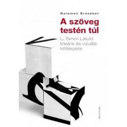 Kelemen Erzsébet: A szöveg testén túl - L. Simon László lineáris és vizuális költészete