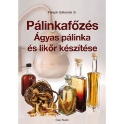 Dr. Panyik Gáborné: Pálinkafőzés - Ágyas pálinka és likőr készítése