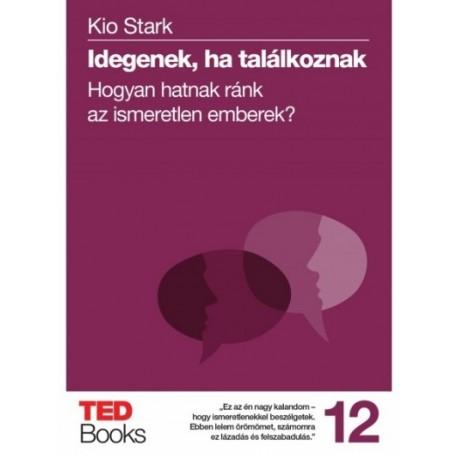 Kio Stark: Idegenek, ha találkoznak - Hogyan hatnak ránk az ismeretlen emberek?