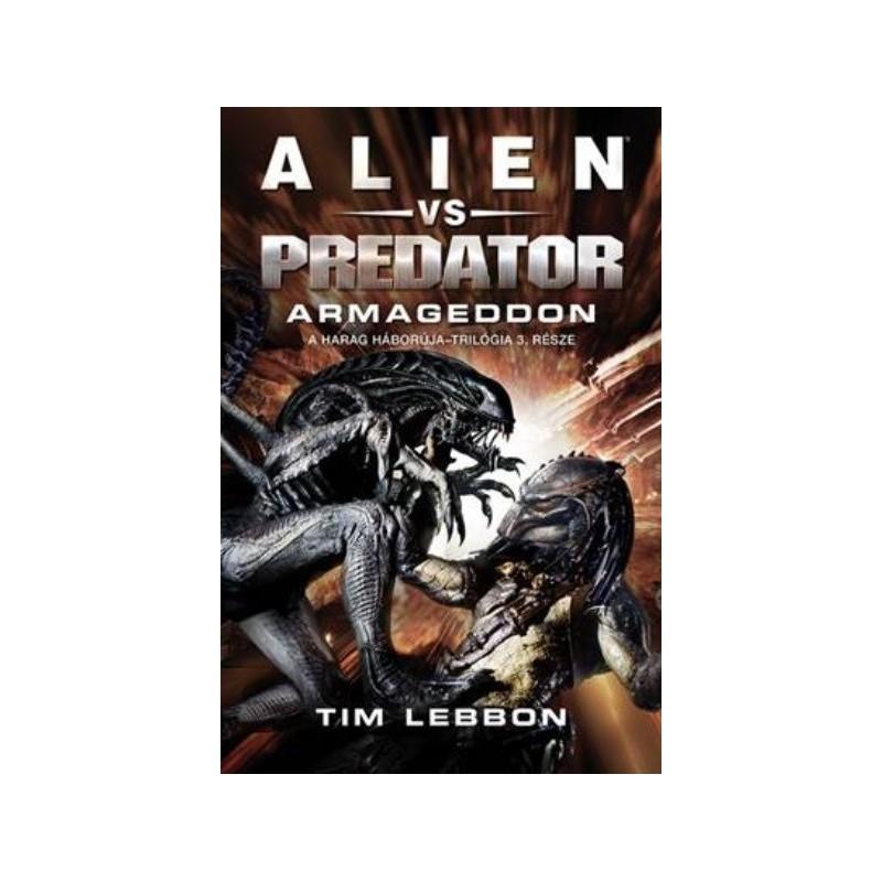 9391a1ba68 Tim Lebbon: Alien vs. Predator - Armageddon - A Harag Háborúja-trilógia 3