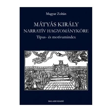 Magyar Zoltán: Mátyás király narratív hagyományköre - Típus- és motívumindex