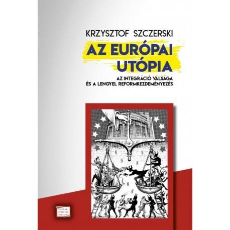 Krzysztof Szczerski: Az európai utópia - Az integráció válsága és a lengyel reformkezdeményezés
