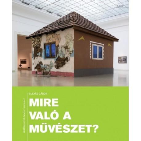 Gulyás Gábor: Mire való a művészet? - Kiállításokról kurátori szemmel