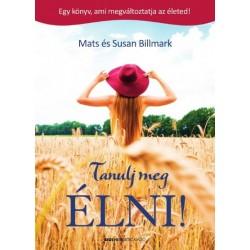 Mats és Susan Billmark: Tanulj meg ÉLNI! - Egy könyv, ami megváltoztatja az életed!