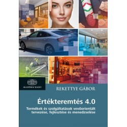 Rekettye Gábor: Értékteremtés 4.0 - Termékek és szolgáltatások vevőorientált tervezése, fejlesztése és menedzselése