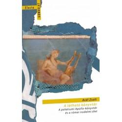 Acél Zsolt: A látható könyvtár - A palatiumi Apollo-könyvtár és a római irodalmi élet