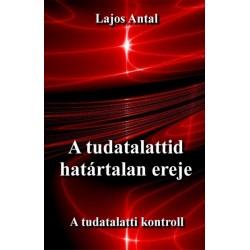 Lajos Antal: A tudatalattid határtalan ereje - A tudattalatti kontroll