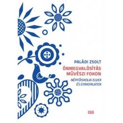 Paládi Zsolt: Önmegvalósítás művészi fokon - Népfőiskolai elvek és gyakorlatok