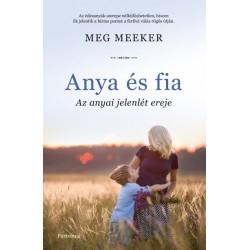 Meg Meeker: Anya és fia - Az anyai jelenlét ereje