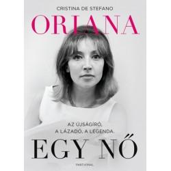 Cristina De Stefano: Oriana - Egy nő - Az újságíró, a lázadó, a legenda