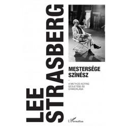 Lee Strasberg: Mestersége színész - A Method acting születése és gyakorlása