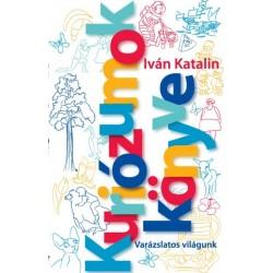 Iván Katalin: Kuriózumok Könyve - Varázslatos világunk
