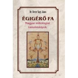 Berze Nagy János: Égigérő fa - Magyar mitológiai tanulmányok