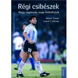 Dénes Tamás - Lakat T. Károly: Régi csibészek - Nagy vagányok, nagy futballisták