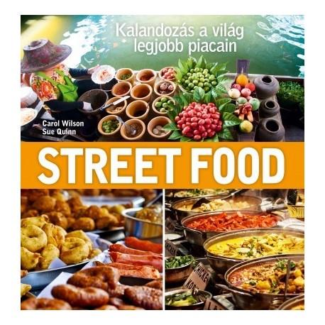 Sue Quinn - Carol Wilson: Street Food - Kalandozás a világ legjobb piacain