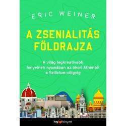 Eric Weiner: A zsenialitás földrajza - A világ legkreatívabb helyeinek nyomában az ókori Athéntól a Szilícium-völgyig