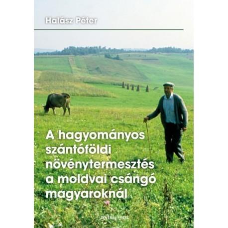Halász Péter: A hagyományos szántóföldi növénytermesztés a moldvai csángó magyaroknál