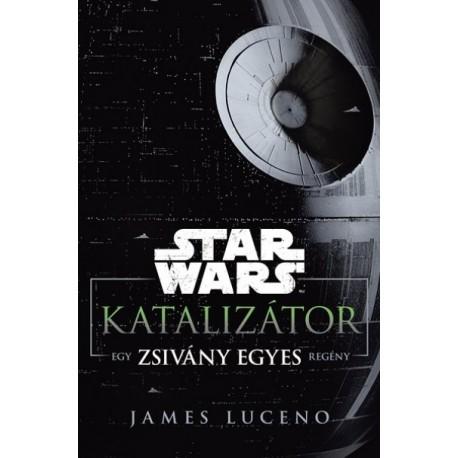 James Luceno: Star Wars - Katalizátor - Egy Zsivány Egyes regény