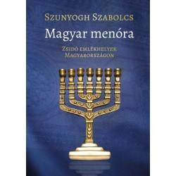 Szunyogh Szabolcs: Magyar menóra - Zsidó emlékhelyek Magyarországon