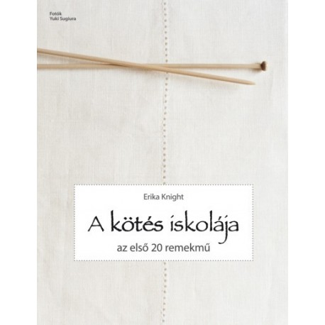 Erika Knight: A kötés iskolája - Az első 20 remekmű
