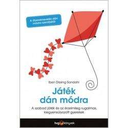 Iben Dissing Sandahl: Játék dán módra - A szabad játék és az érzelmileg rugalmas, kiegyensúlyozott gyerekek