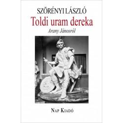 Szörényi László: Toldi uram dereka - Arany Jánosról