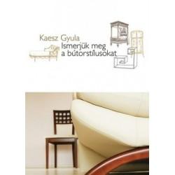 Kaesz Gyula: Ismerjük meg a bútorstílusokat