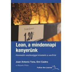 Emi Castro - Juan Antonio Tena: Lean, a mindennapi kenyerünk - Kevesebb veszteséggel közelebb a vevőhöz